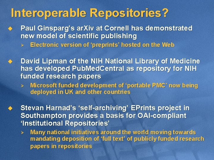 Interoperable Repositories? u Paul Ginsparg's ar. Xiv at Cornell has demonstrated new model of