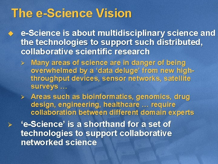 The e-Science Vision u e-Science is about multidisciplinary science and the technologies to support