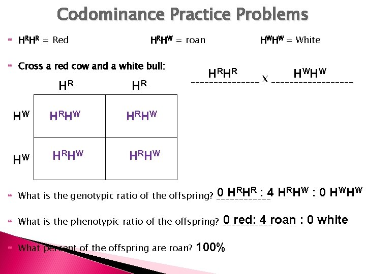Codominance Practice Problems HRHR = Red HRHW = roan Cross a red cow and