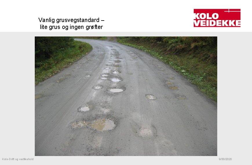 Vanlig grusvegstandard – lite grus og ingen grøfter Kolo-Drift og vedlikehold 9/30/2020