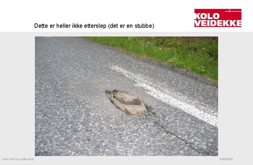 Dette er heller ikke etterslep (det er en stubbe) Kolo-Drift og vedlikehold 9/30/2020