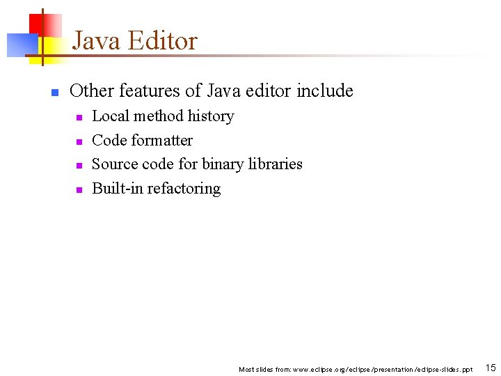 Java Editor n Other features of Java editor include n n Local method history