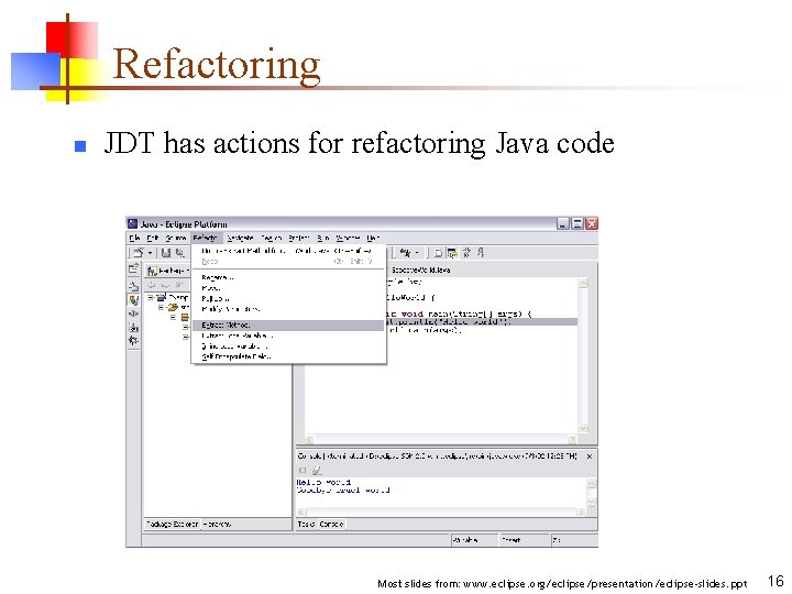 Refactoring n JDT has actions for refactoring Java code Most slides from: www. eclipse.