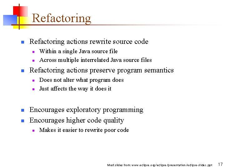 Refactoring n Refactoring actions rewrite source code n n n Refactoring actions preserve program