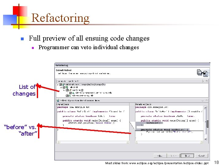 Refactoring n Full preview of all ensuing code changes n Programmer can veto individual