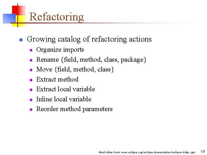 Refactoring n Growing catalog of refactoring actions n n n n Organize imports Rename