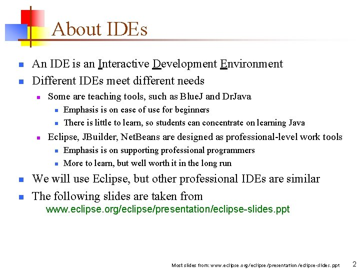 About IDEs n n An IDE is an Interactive Development Environment Different IDEs meet