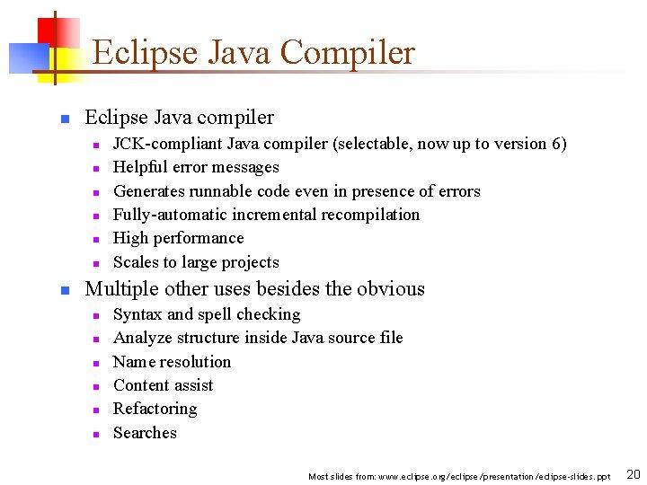 Eclipse Java Compiler n Eclipse Java compiler n n n n JCK-compliant Java compiler