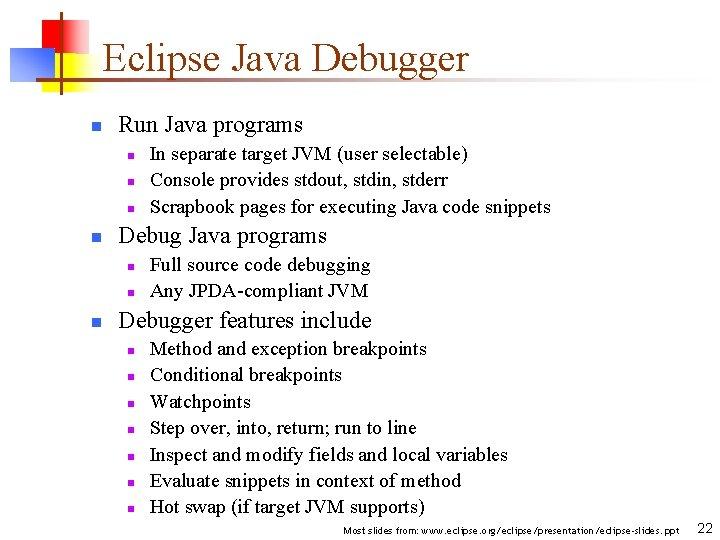 Eclipse Java Debugger n Run Java programs n n Debug Java programs n n