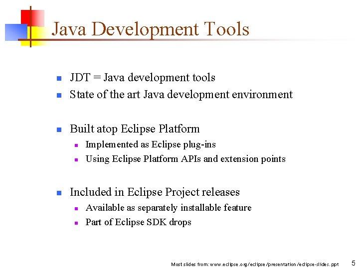 Java Development Tools n JDT = Java development tools State of the art Java