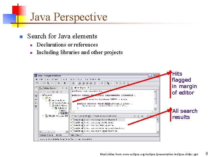 Java Perspective n Search for Java elements n n Declarations or references Including libraries