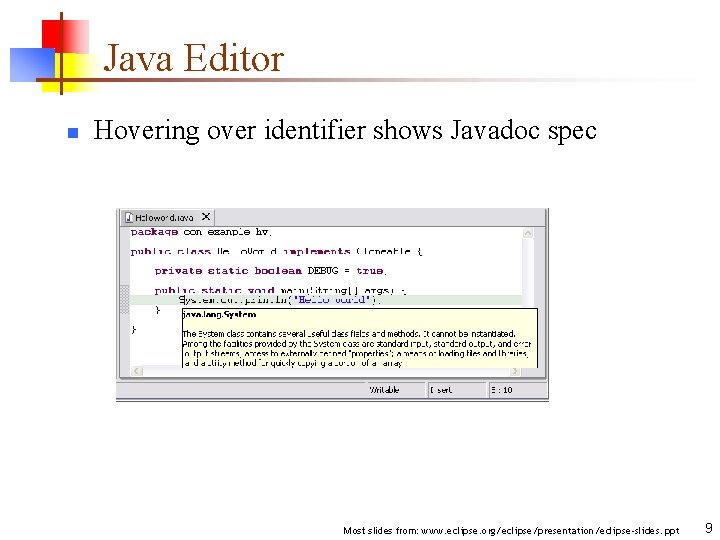 Java Editor n Hovering over identifier shows Javadoc spec Most slides from: www. eclipse.