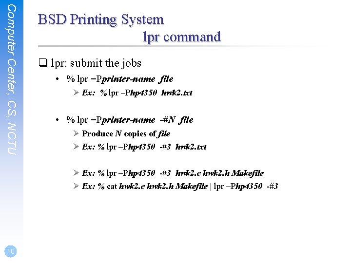 Computer Center, CS, NCTU BSD Printing System lpr command q lpr: submit the jobs
