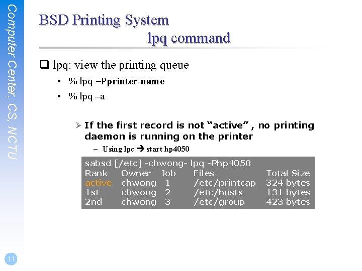 Computer Center, CS, NCTU 11 BSD Printing System lpq command q lpq: view the