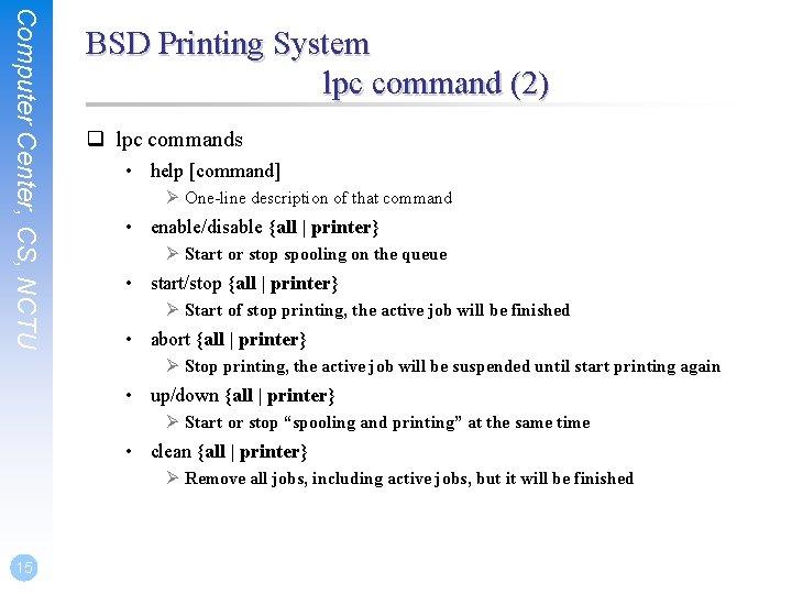 Computer Center, CS, NCTU BSD Printing System lpc command (2) q lpc commands •