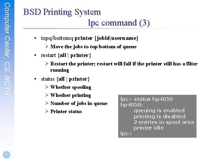 Computer Center, CS, NCTU 16 BSD Printing System lpc command (3) • topq/bottomq printer