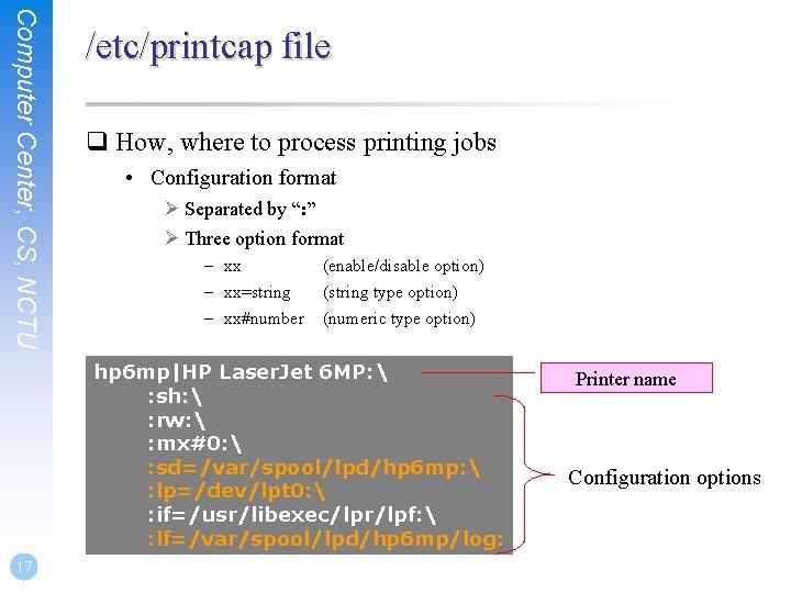 Computer Center, CS, NCTU /etc/printcap file q How, where to process printing jobs •