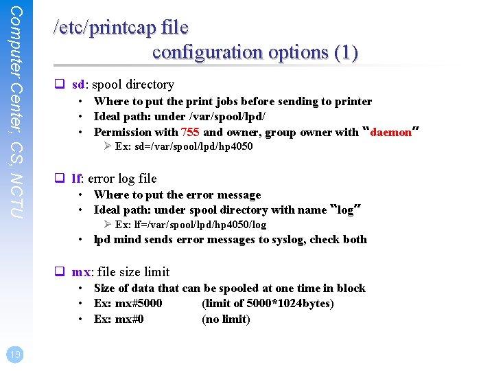 Computer Center, CS, NCTU /etc/printcap file configuration options (1) q sd: spool directory •