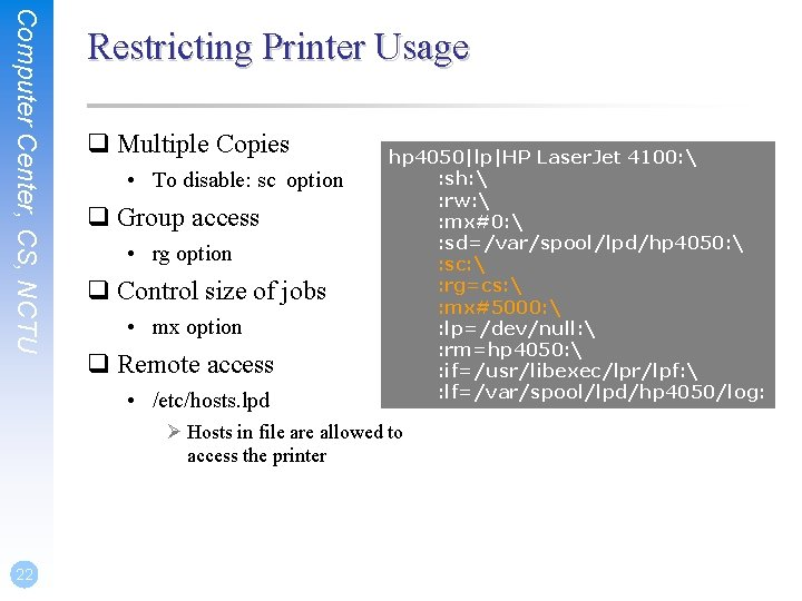 Computer Center, CS, NCTU Restricting Printer Usage q Multiple Copies • To disable: sc