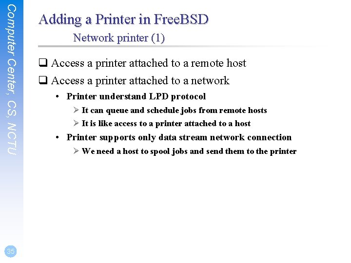 Computer Center, CS, NCTU 35 Adding a Printer in Free. BSD Network printer (1)