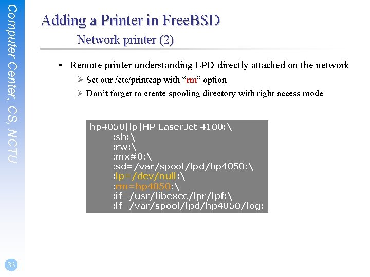 Computer Center, CS, NCTU 36 Adding a Printer in Free. BSD Network printer (2)