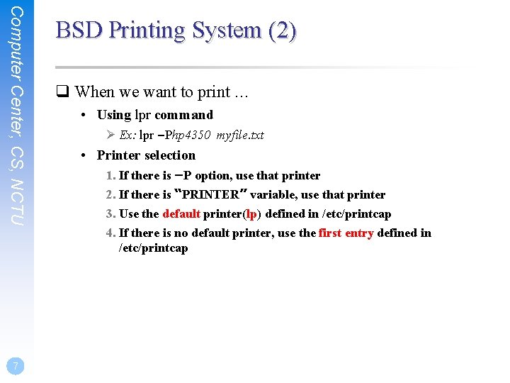 Computer Center, CS, NCTU 7 BSD Printing System (2) q When we want to