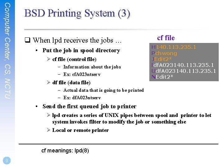 Computer Center, CS, NCTU BSD Printing System (3) q When lpd receives the jobs