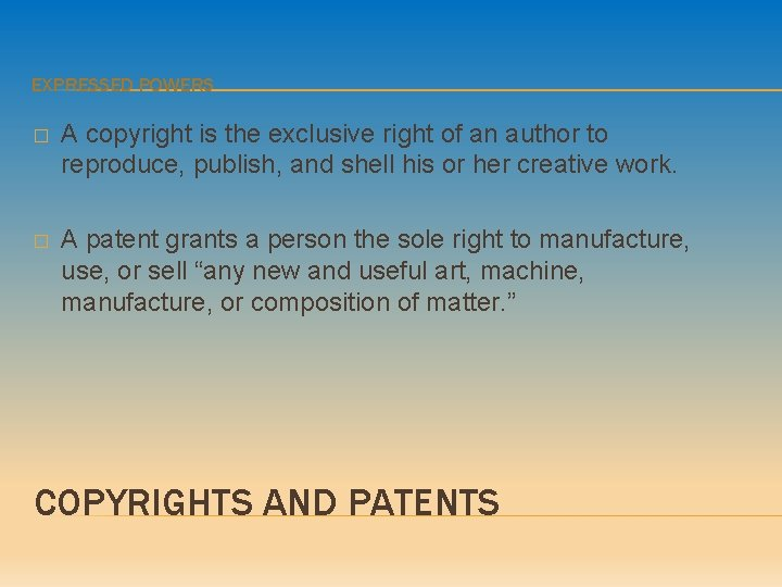 EXPRESSED POWERS � A copyright is the exclusive right of an author to reproduce,