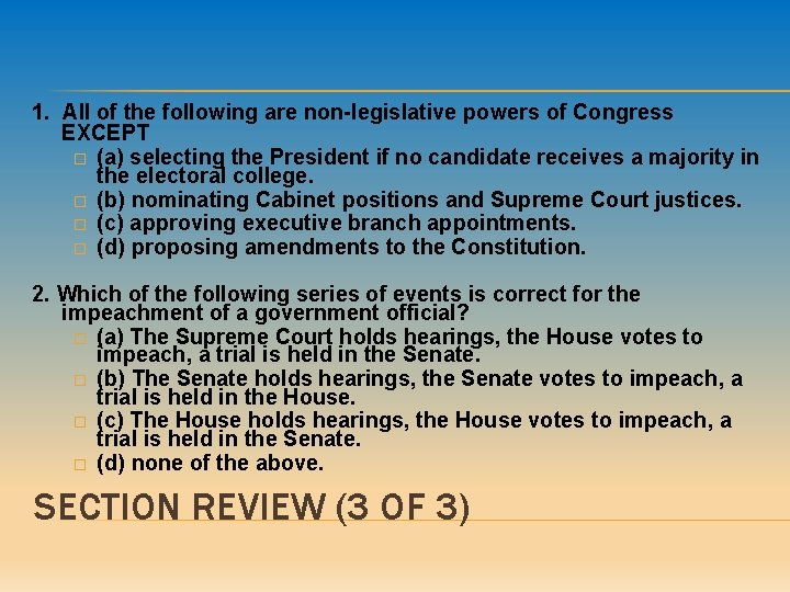 1. All of the following are non-legislative powers of Congress EXCEPT � (a) selecting