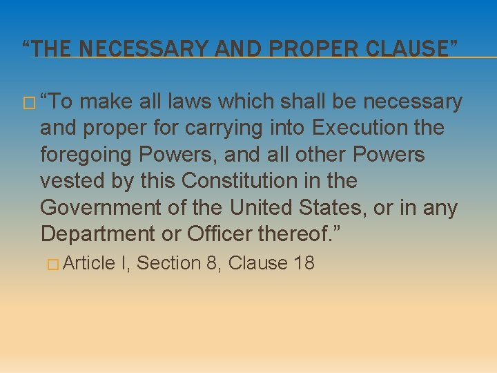 """""""THE NECESSARY AND PROPER CLAUSE"""" � """"To make all laws which shall be necessary"""