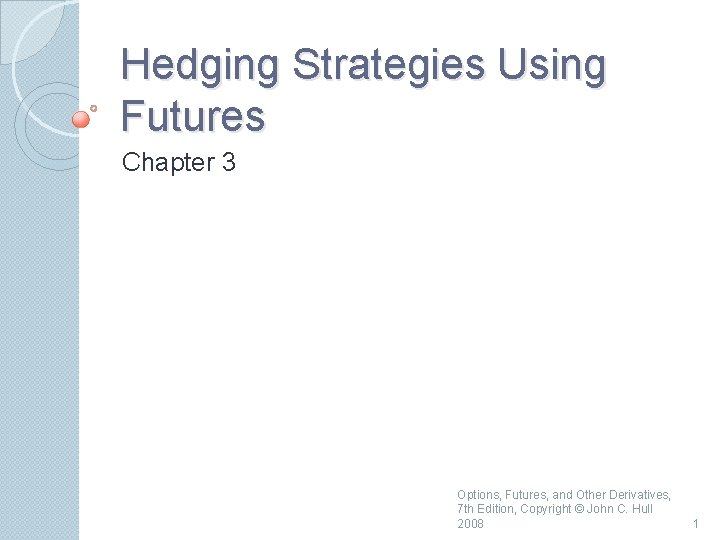 Hedging Strategies Using Futures Chapter 3 Options, Futures, and Other Derivatives, 7 th Edition,