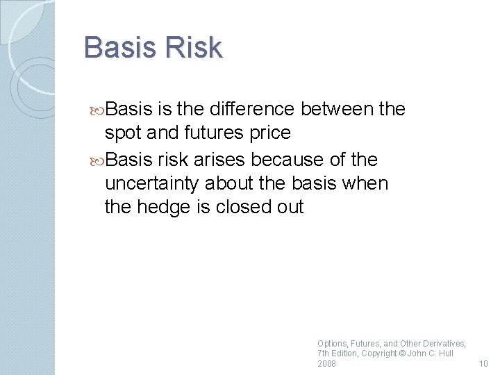 Basis Risk Basis is the difference between the spot and futures price Basis risk