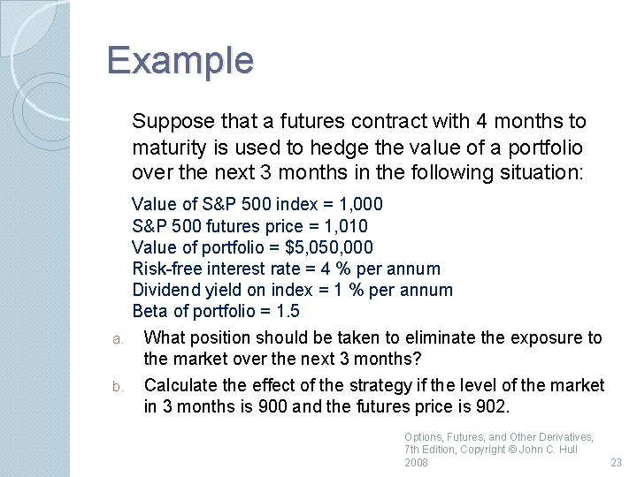 Example Suppose that a futures contract with 4 months to maturity is used to