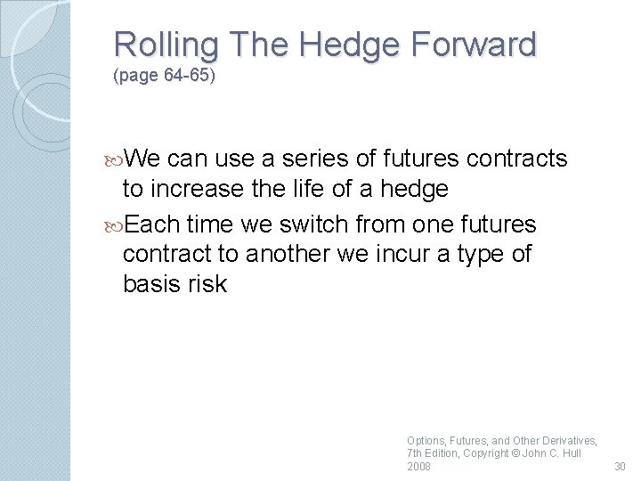Rolling The Hedge Forward (page 64 -65) We can use a series of futures