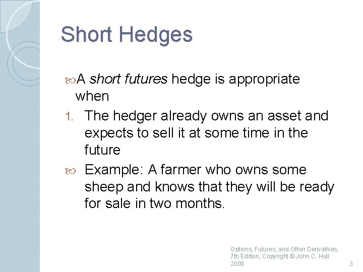 Short Hedges A short futures hedge is appropriate when 1. The hedger already owns