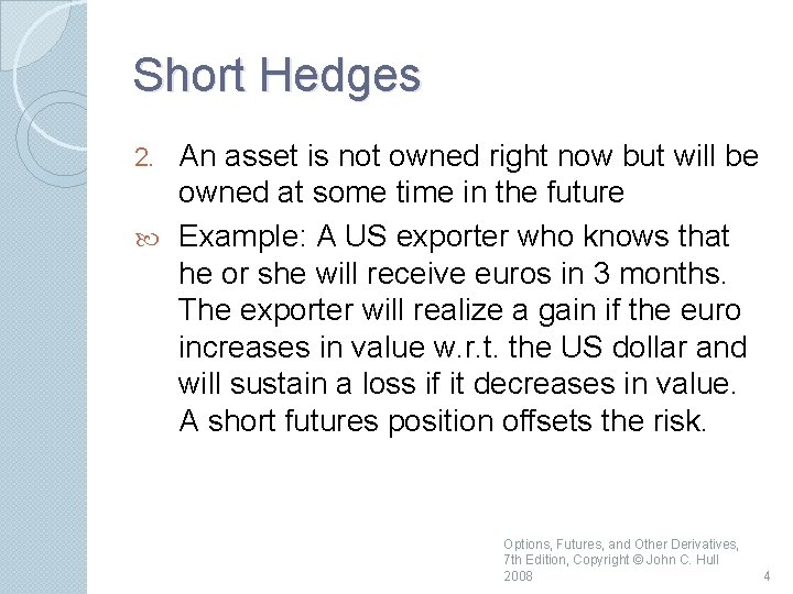 Short Hedges An asset is not owned right now but will be owned at