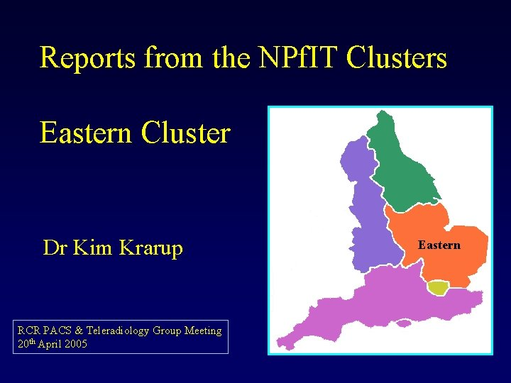Reports from the NPf. IT Clusters Eastern Cluster Dr Kim Krarup RCR PACS &