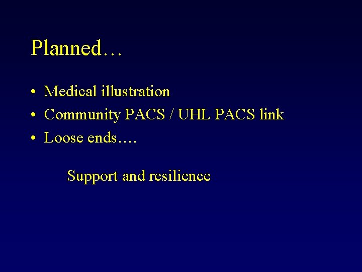 Planned… • Medical illustration • Community PACS / UHL PACS link • Loose ends….