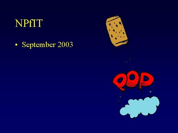 NPf. IT • September 2003