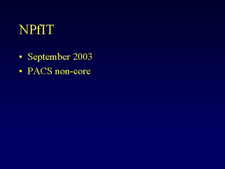 NPf. IT • September 2003 • PACS non-core
