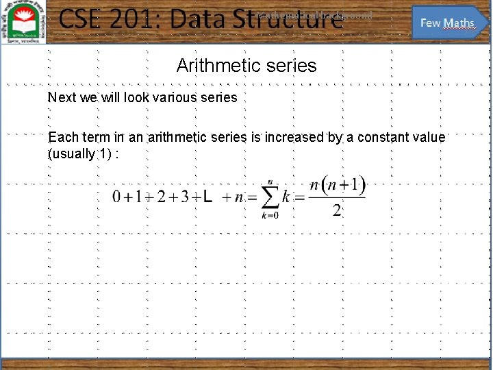 Mathematical background 15 Arithmetic series Next we will look various series Each term in