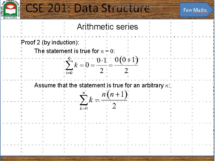Mathematical background 17 Arithmetic series Proof 2 (by induction): The statement is true for
