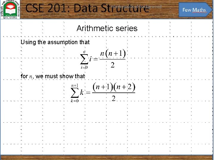 Mathematical background 18 Arithmetic series Using the assumption that for n, we must show