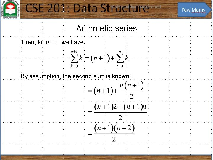 Mathematical background 19 Arithmetic series Then, for n + 1, we have: By assumption,