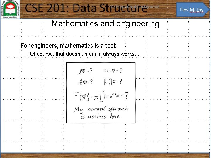 Mathematical background 2 Mathematics and engineering For engineers, mathematics is a tool: – Of