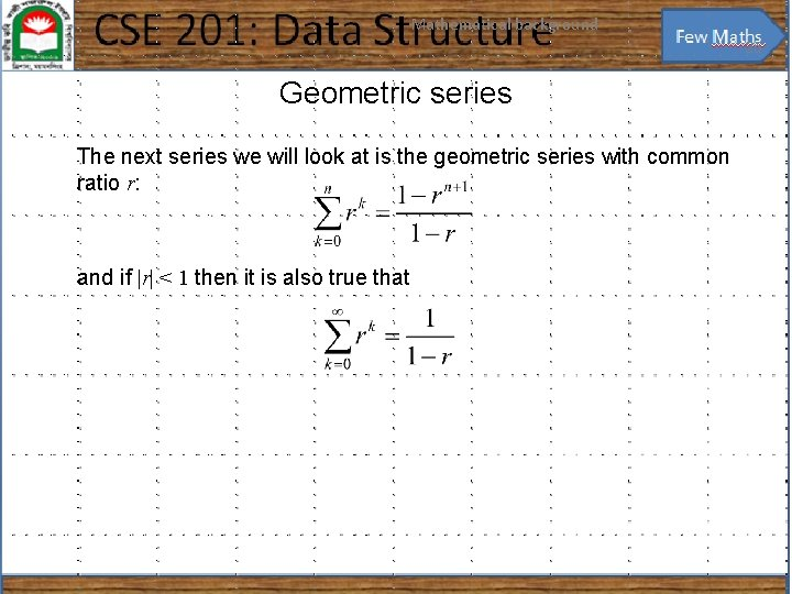 Mathematical background 25 Geometric series The next series we will look at is the