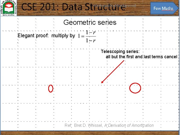 Mathematical background 26 Geometric series Elegant proof: multiply by Telescoping series: all but the
