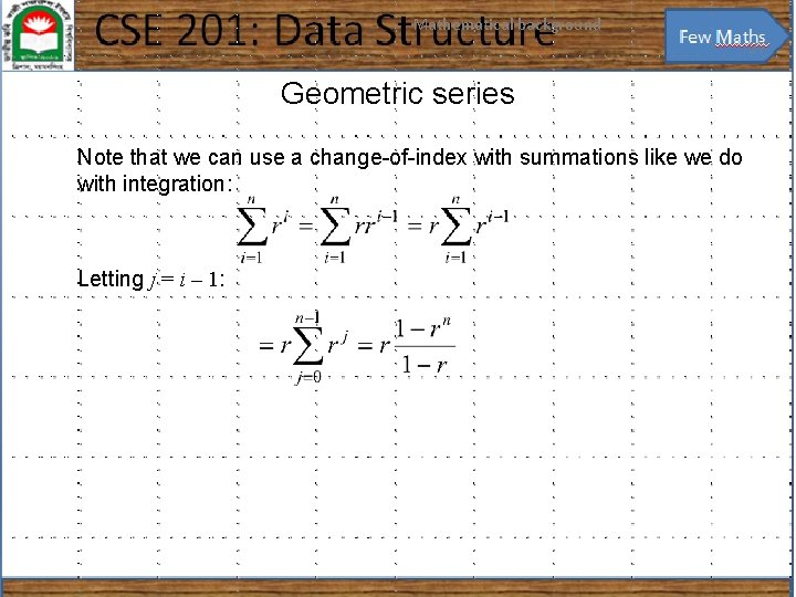 Mathematical background 27 Geometric series Note that we can use a change-of-index with summations