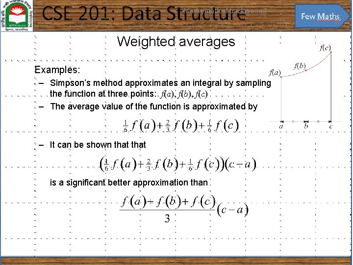 Mathematical background 35 Weighted averages Examples: – Simpson's method approximates an integral by sampling