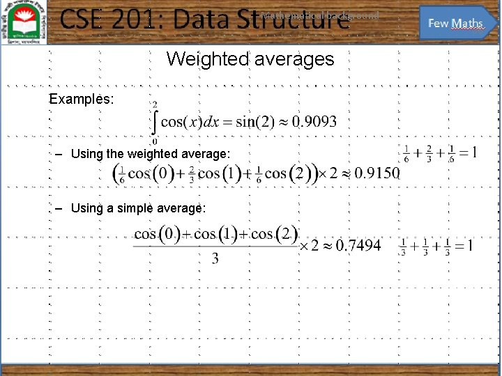 Mathematical background 36 Weighted averages Examples: – Using the weighted average: – Using a